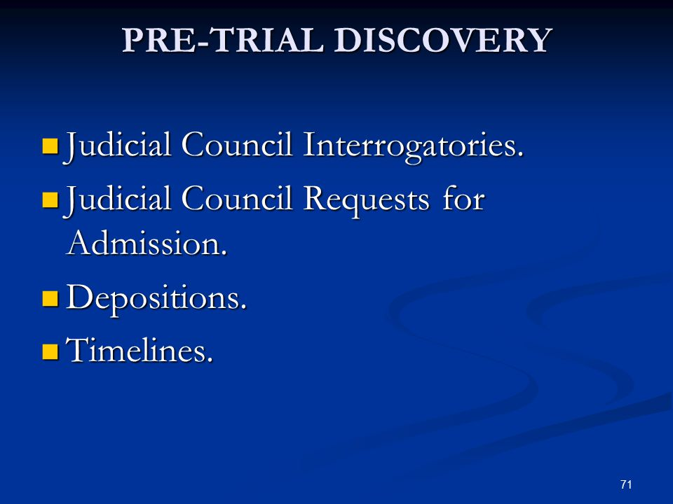PRE-TRIAL DISCOVERY Judicial Council Interrogatories. Judicial Council Requests for Admission. Depositions.