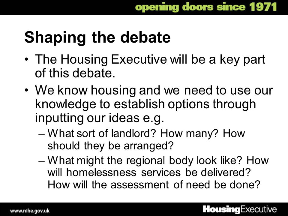 Shaping the debate The Housing Executive will be a key part of this debate.
