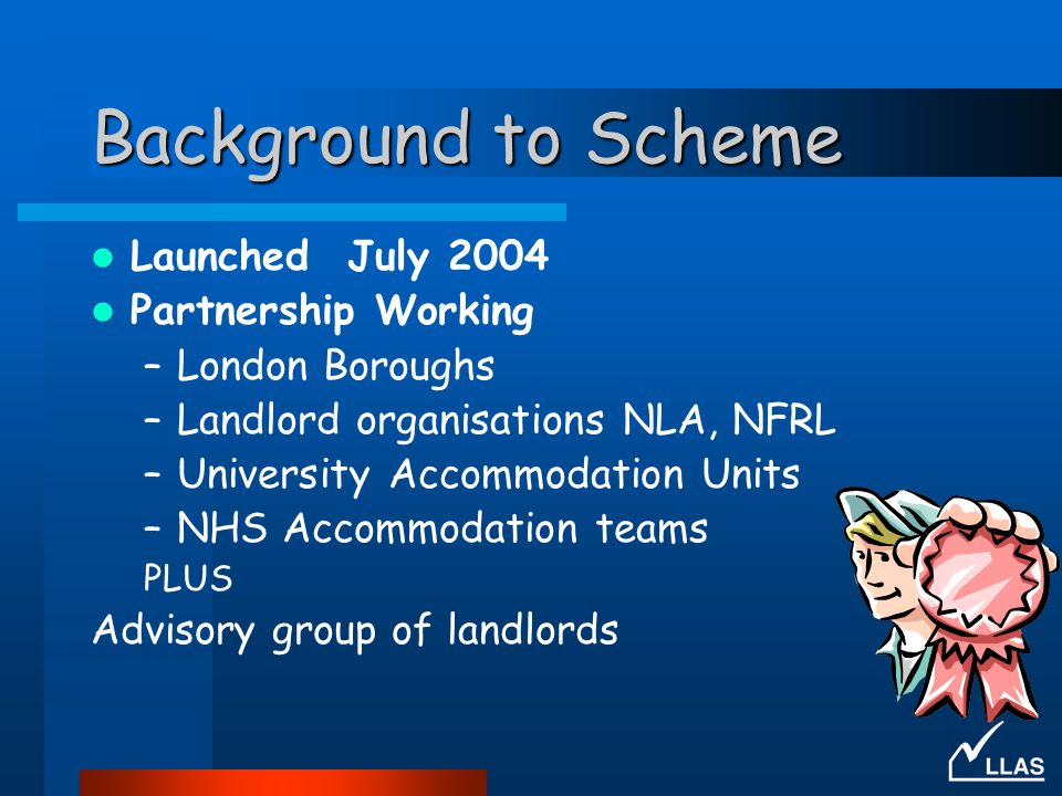 Background to Scheme Launched July 2004 Partnership Working