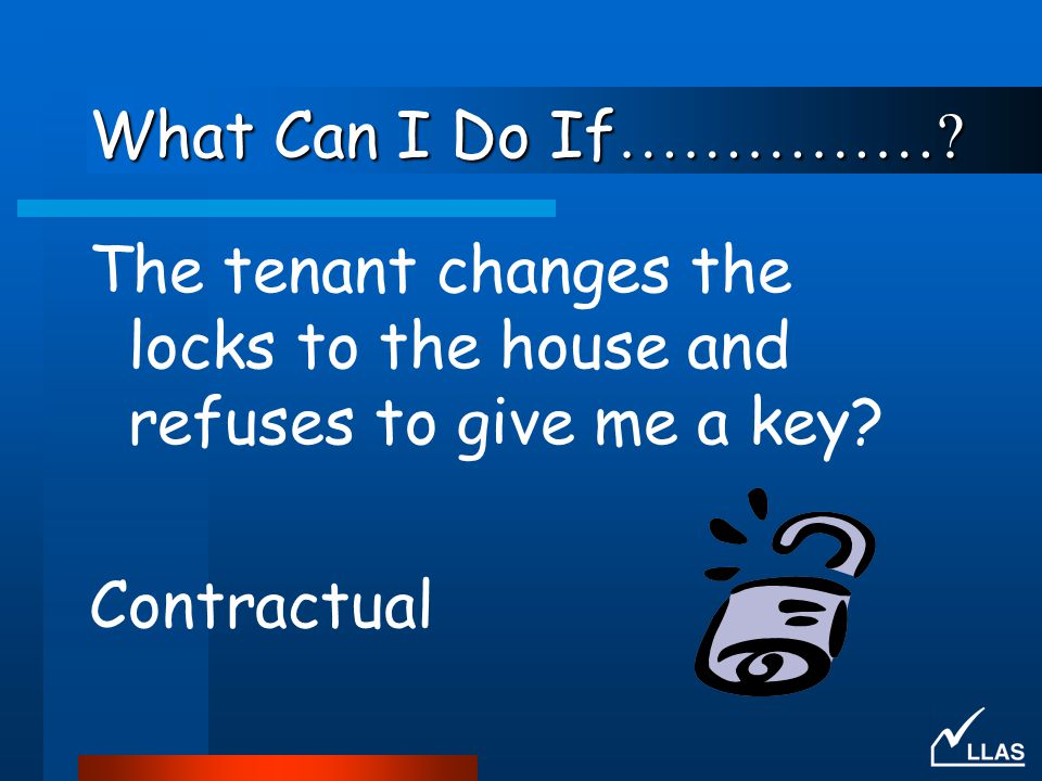 What Can I Do If……………. The tenant changes the locks to the house and refuses to give me a key.