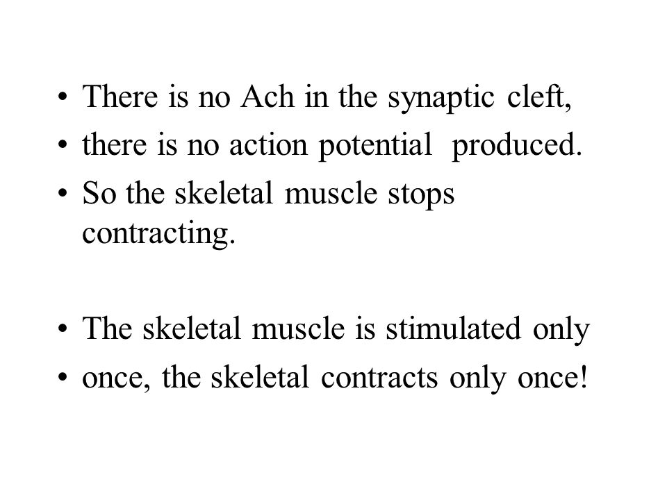 There is no Ach in the synaptic cleft,