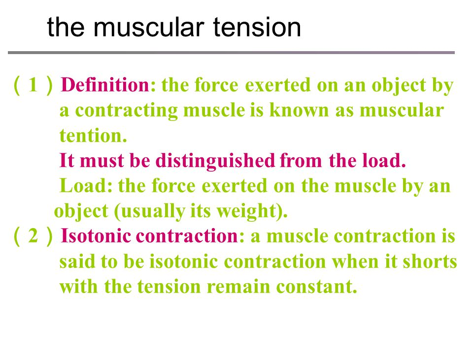 the muscular tension (1)Definition: the force exerted on an object by