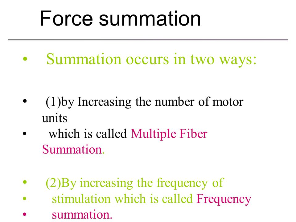 Force summation Summation occurs in two ways:
