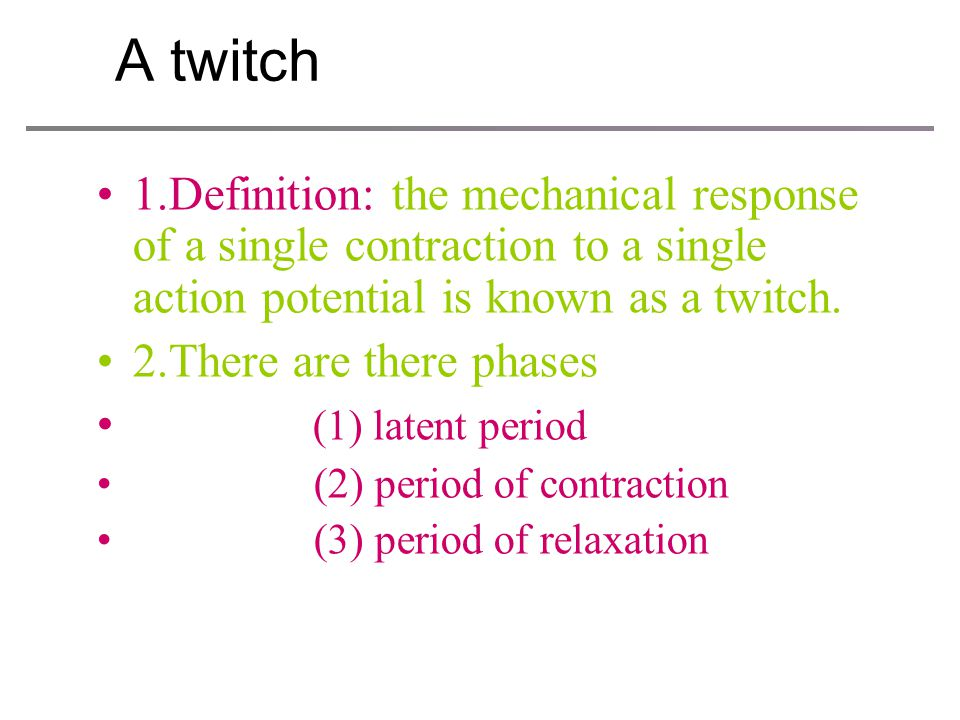 A twitch 1.Definition: the mechanical response of a single contraction to a single action potential is known as a twitch.