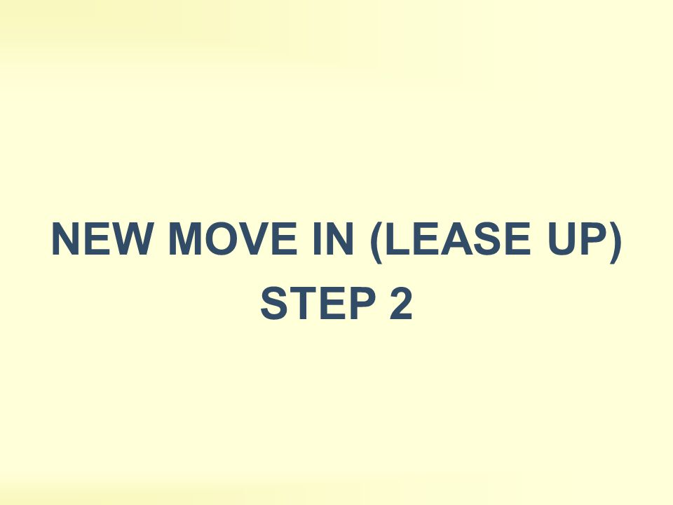 NEW MOVE IN (LEASE UP) STEP 2
