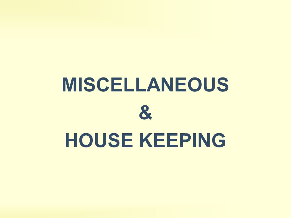 MISCELLANEOUS & HOUSE KEEPING