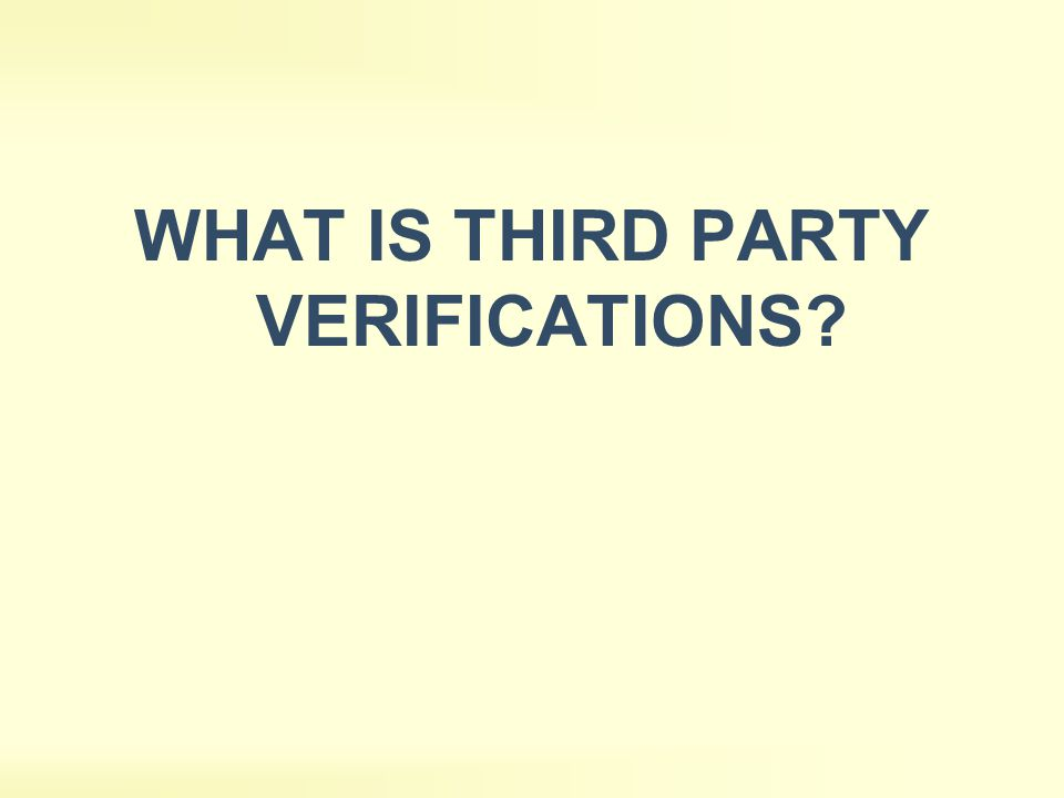 WHAT IS THIRD PARTY VERIFICATIONS