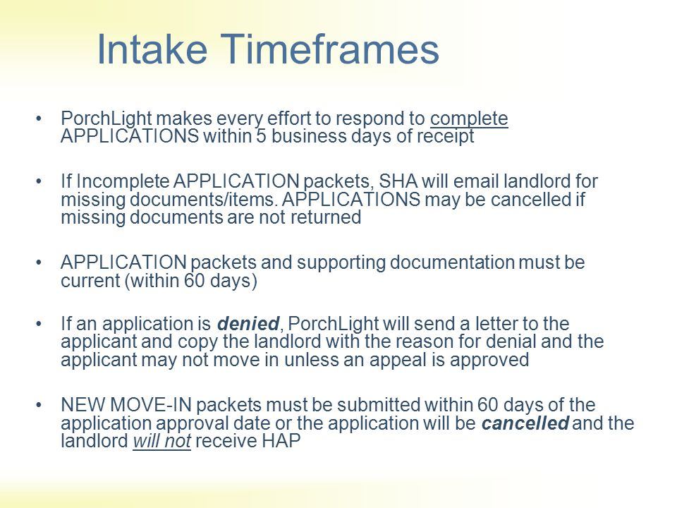 Intake Timeframes PorchLight makes every effort to respond to complete APPLICATIONS within 5 business days of receipt.
