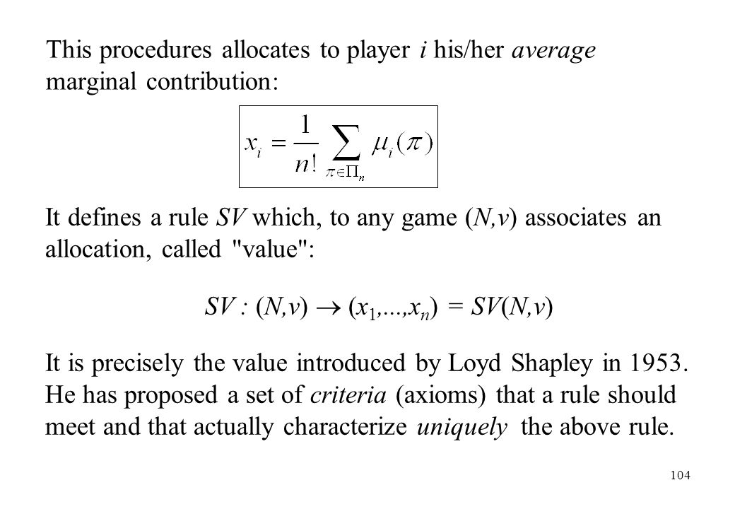 This procedures allocates to player i his/her average marginal contribution: