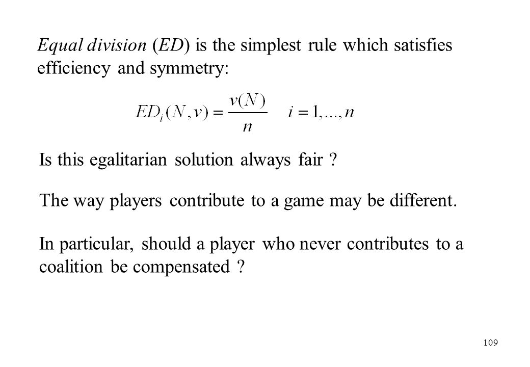Equal division (ED) is the simplest rule which satisfies efficiency and symmetry:
