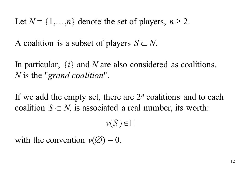 Let N = {1,…,n} denote the set of players, n  2.