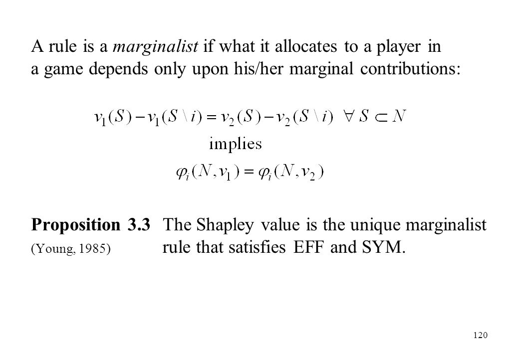 A rule is a marginalist if what it allocates to a player in a game depends only upon his/her marginal contributions: