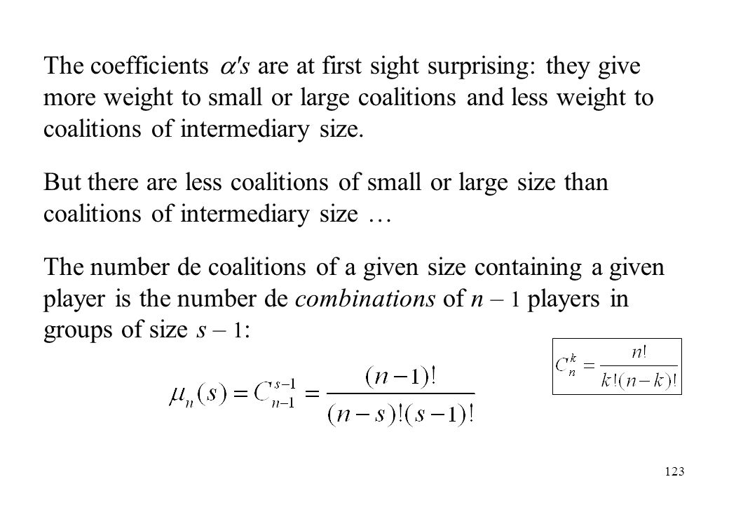 The coefficients  s are at first sight surprising: they give more weight to small or large coalitions and less weight to coalitions of intermediary size.