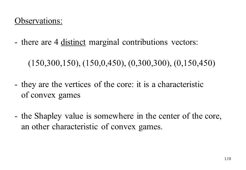 Observations: - there are 4 distinct marginal contributions vectors: (150,300,150), (150,0,450), (0,300,300), (0,150,450)