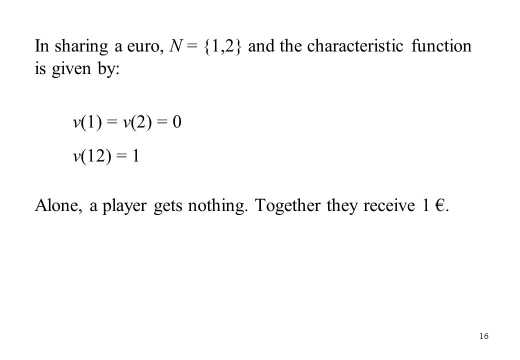 In sharing a euro, N = {1,2} and the characteristic function is given by: