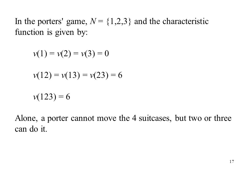 In the porters game, N = {1,2,3} and the characteristic function is given by: