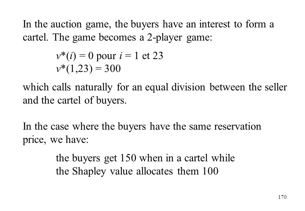 In the auction game, the buyers have an interest to form a cartel