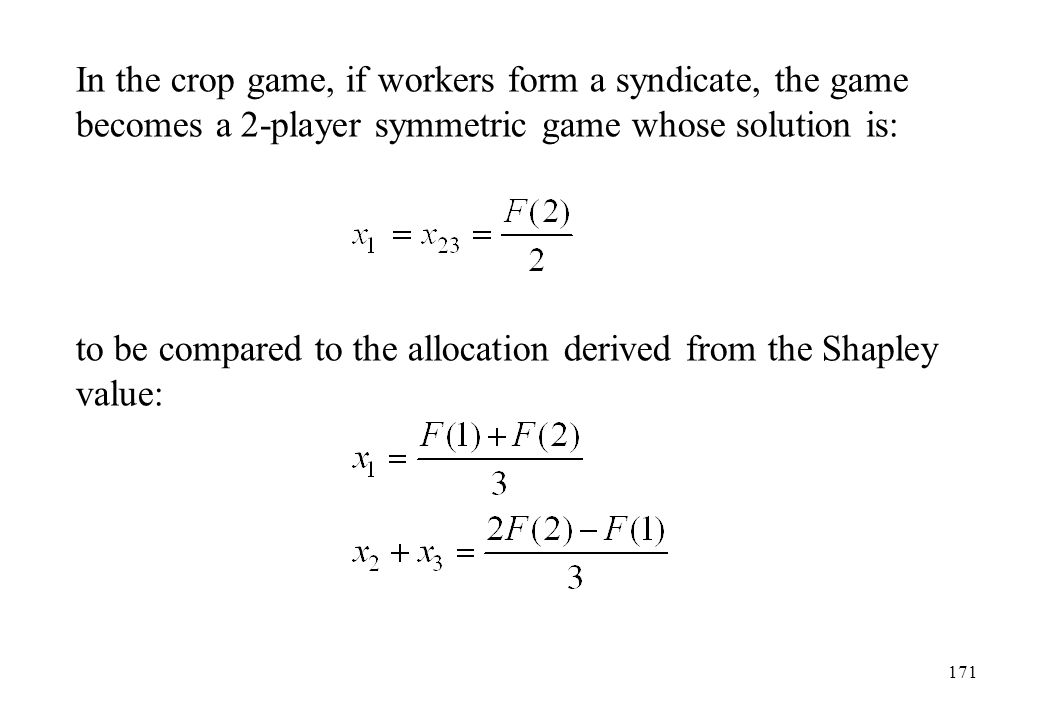 In the crop game, if workers form a syndicate, the game becomes a 2-player symmetric game whose solution is: