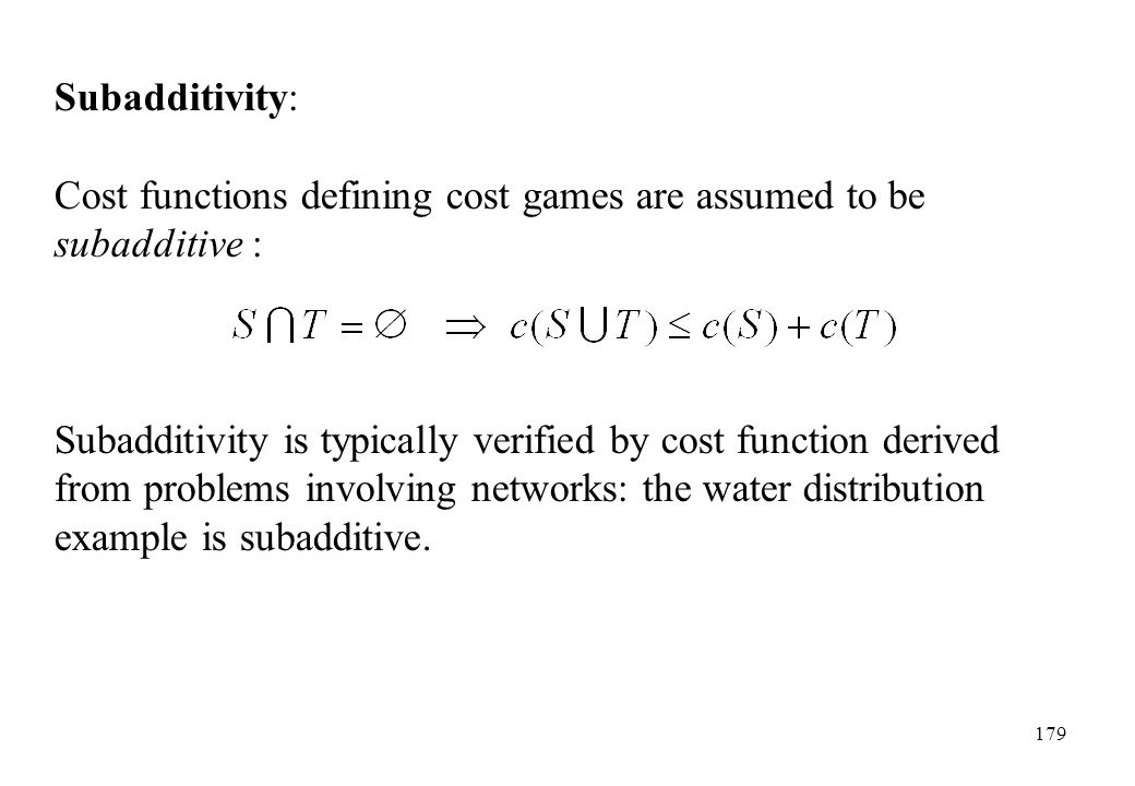 Subadditivity: Cost functions defining cost games are assumed to be subadditive :