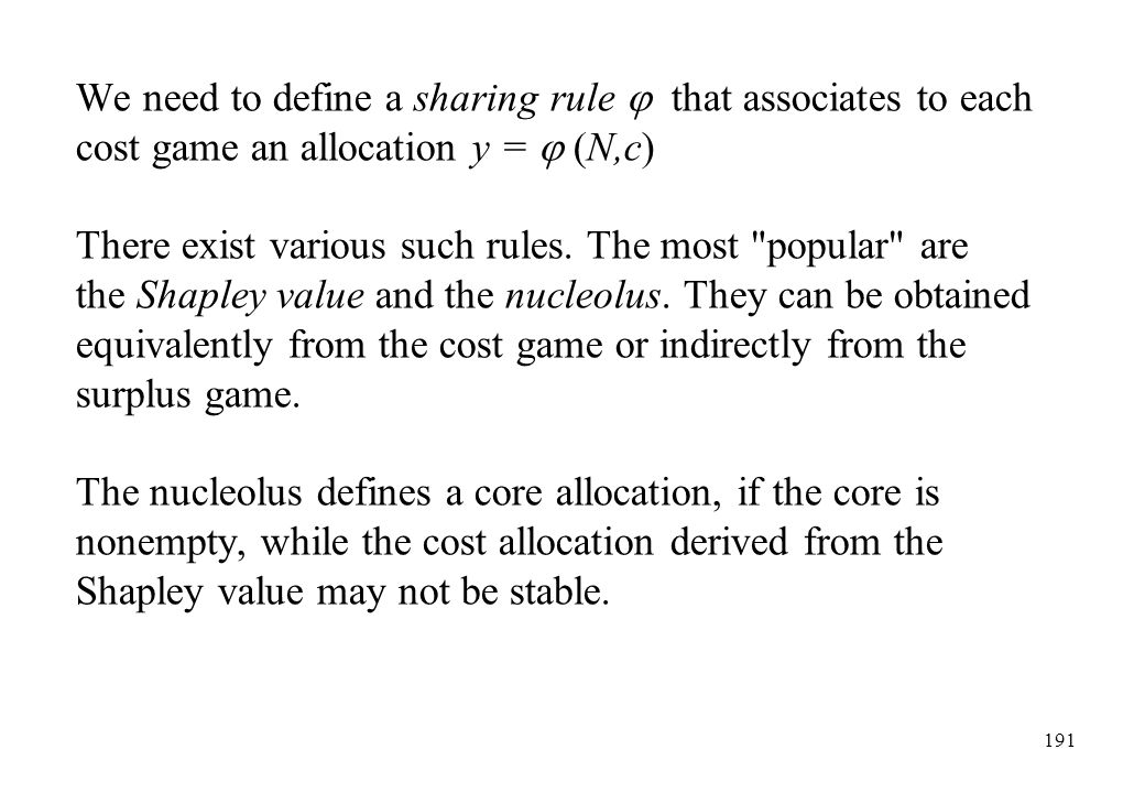 We need to define a sharing rule  that associates to each cost game an allocation y =  (N,c)