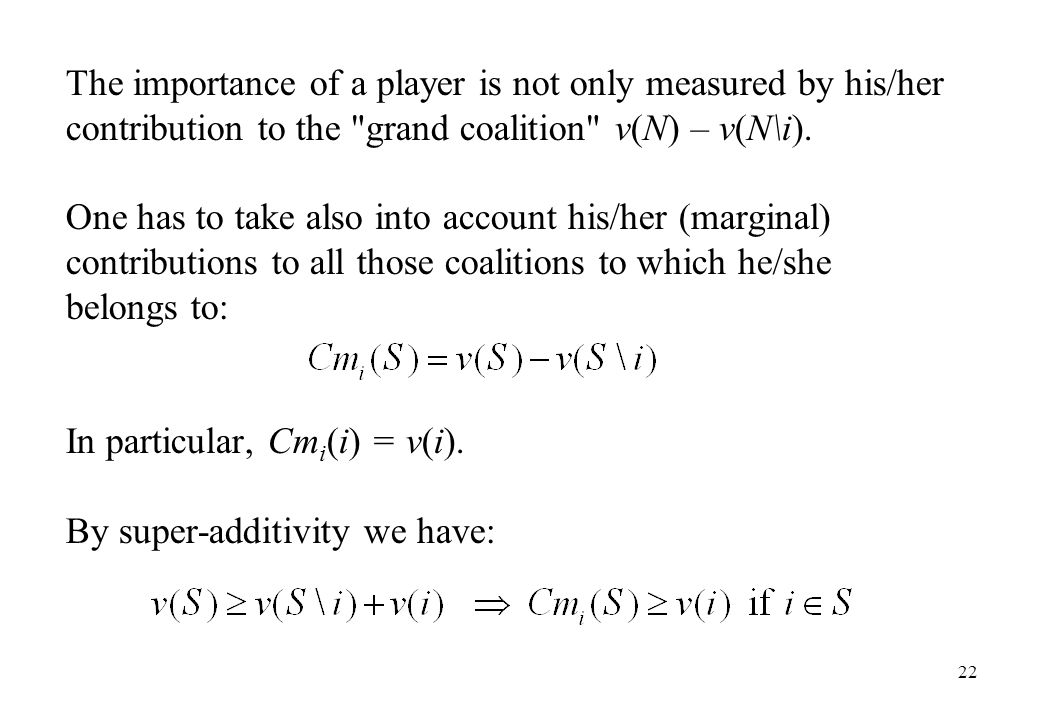 The importance of a player is not only measured by his/her contribution to the grand coalition v(N) – v(N\i).