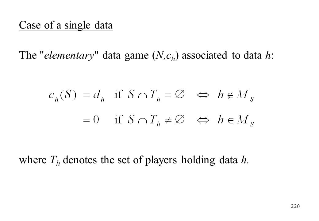 Case of a single data The elementary data game (N,ch) associated to data h: where Th denotes the set of players holding data h.