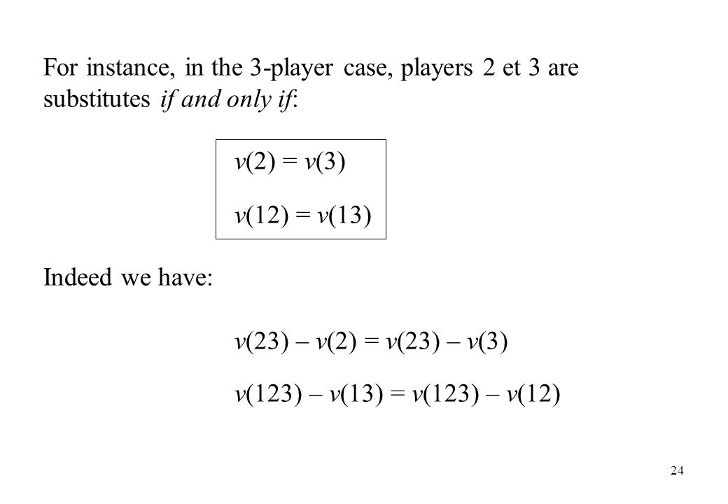 For instance, in the 3-player case, players 2 et 3 are substitutes if and only if: