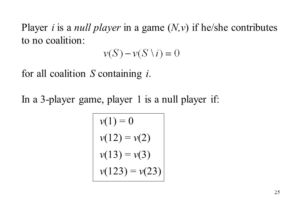 Player i is a null player in a game (N,v) if he/she contributes to no coalition:
