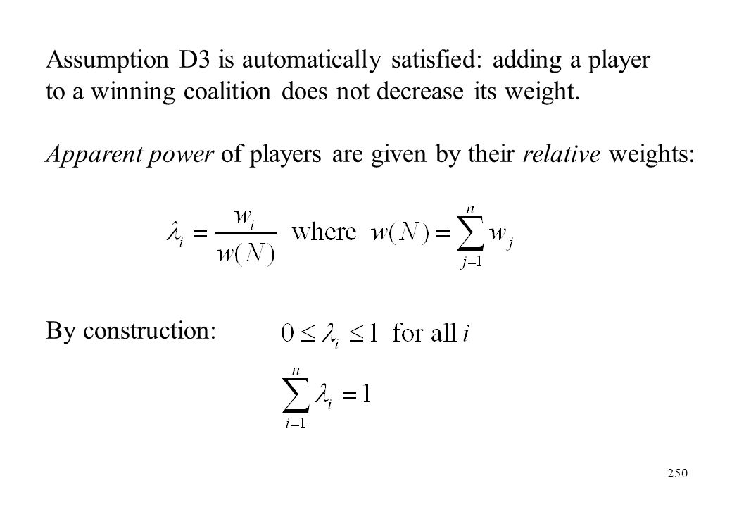 Assumption D3 is automatically satisfied: adding a player to a winning coalition does not decrease its weight.