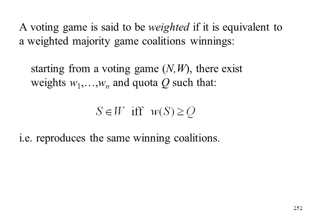 A voting game is said to be weighted if it is equivalent to a weighted majority game coalitions winnings: