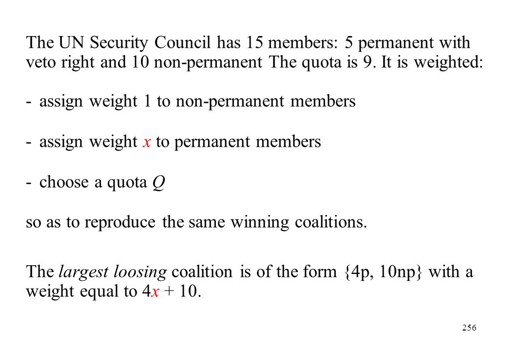 The UN Security Council has 15 members: 5 permanent with veto right and 10 non-permanent The quota is 9. It is weighted: