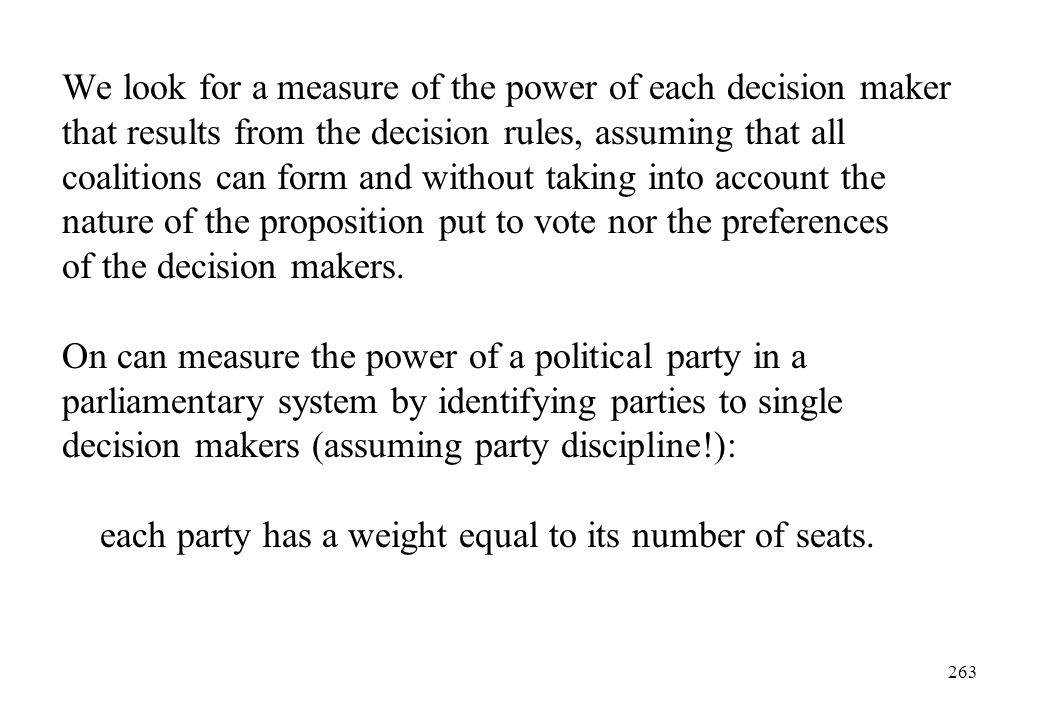 We look for a measure of the power of each decision maker that results from the decision rules, assuming that all coalitions can form and without taking into account the nature of the proposition put to vote nor the preferences of the decision makers.