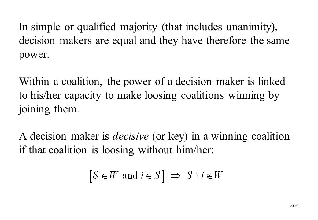 In simple or qualified majority (that includes unanimity), decision makers are equal and they have therefore the same power.