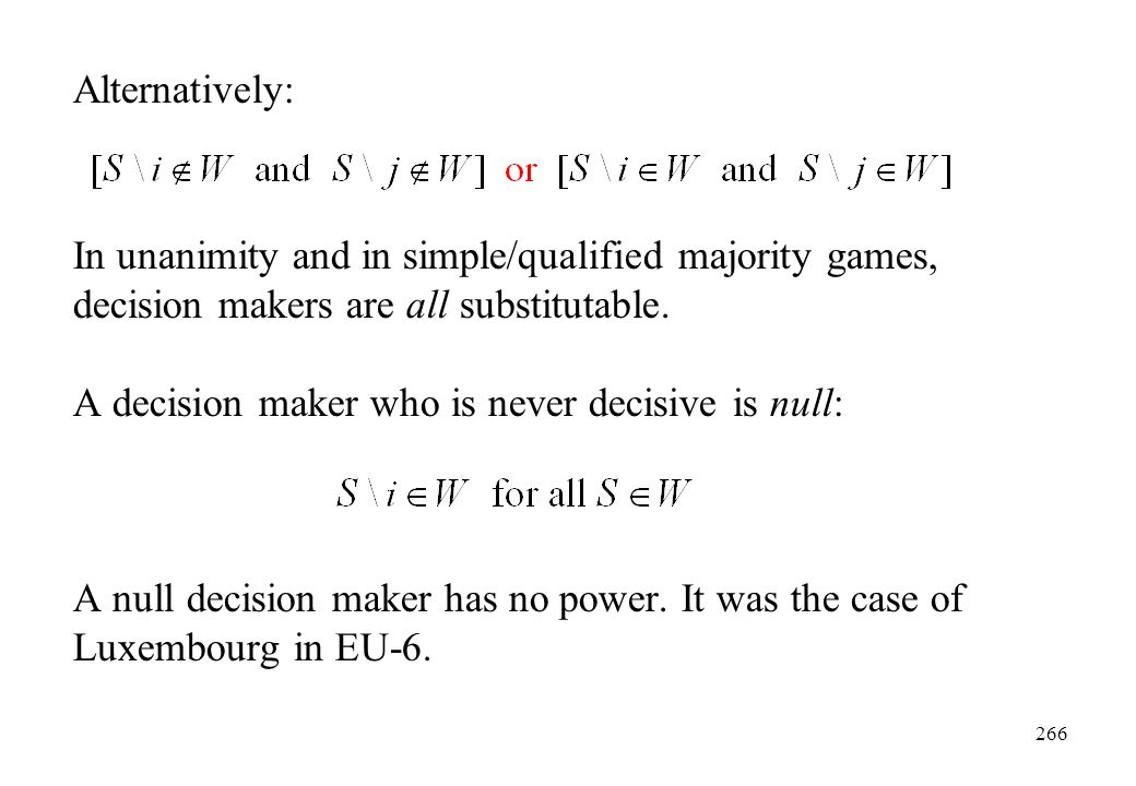 Alternatively: In unanimity and in simple/qualified majority games, decision makers are all substitutable.