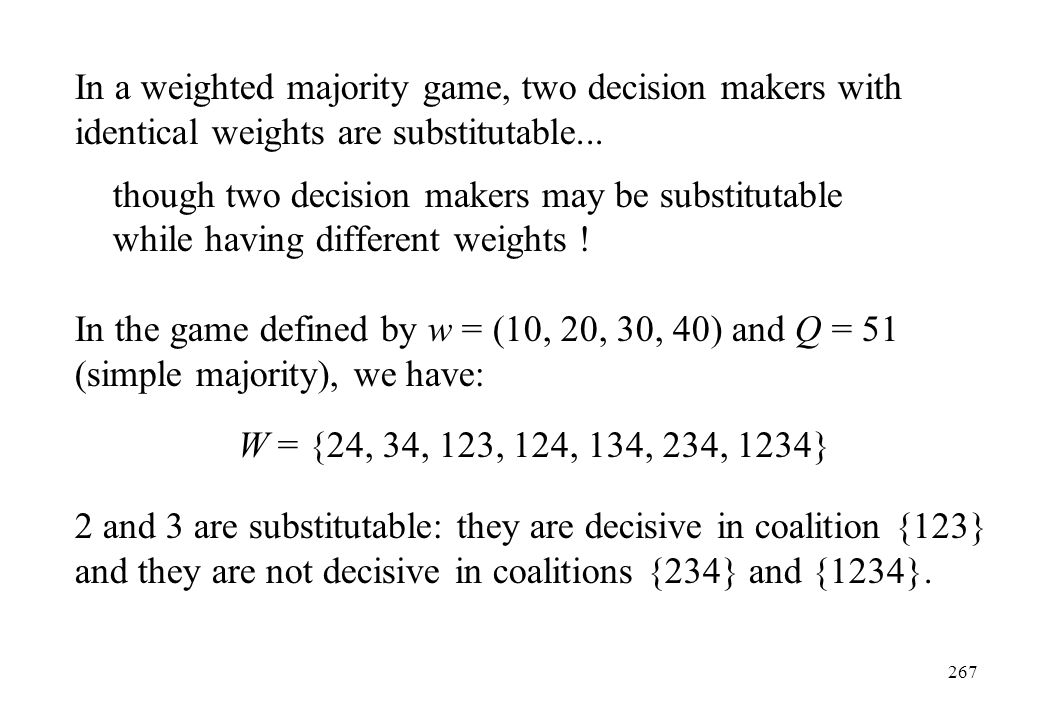In a weighted majority game, two decision makers with identical weights are substitutable...