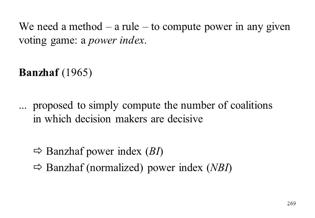 We need a method – a rule – to compute power in any given voting game: a power index.