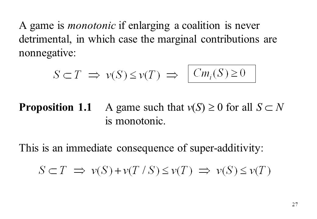 A game is monotonic if enlarging a coalition is never detrimental, in which case the marginal contributions are nonnegative: