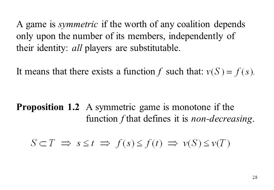 A game is symmetric if the worth of any coalition depends only upon the number of its members, independently of