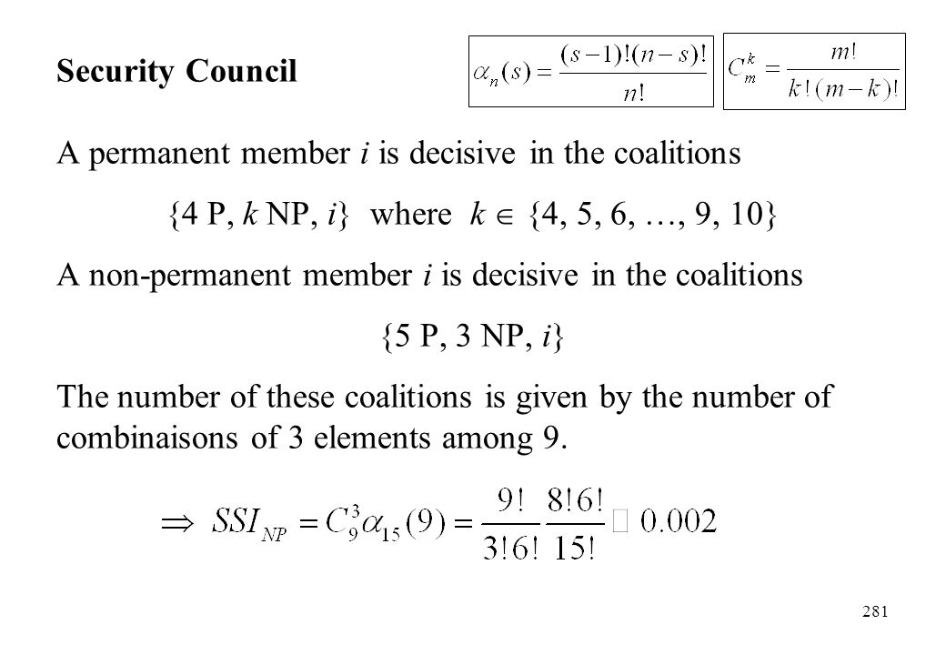 Security Council A permanent member i is decisive in the coalitions. {4 P, k NP, i} where k  {4, 5, 6, …, 9, 10}