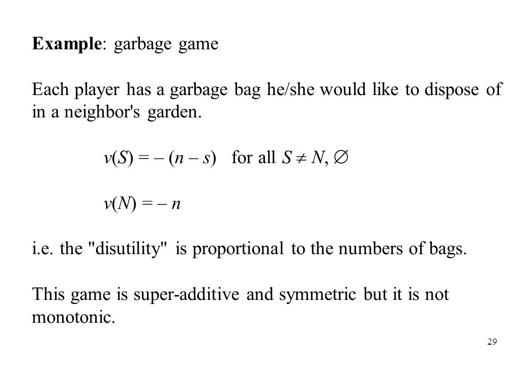 Example: garbage game Each player has a garbage bag he/she would like to dispose of in a neighbor s garden.