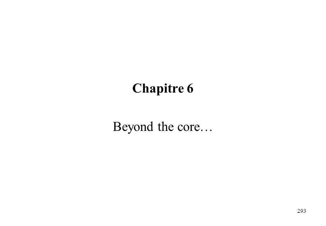 Chapitre 6 Beyond the core…