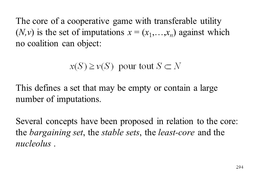 The core of a cooperative game with transferable utility (N,v) is the set of imputations x = (x1,…,xn) against which no coalition can object: