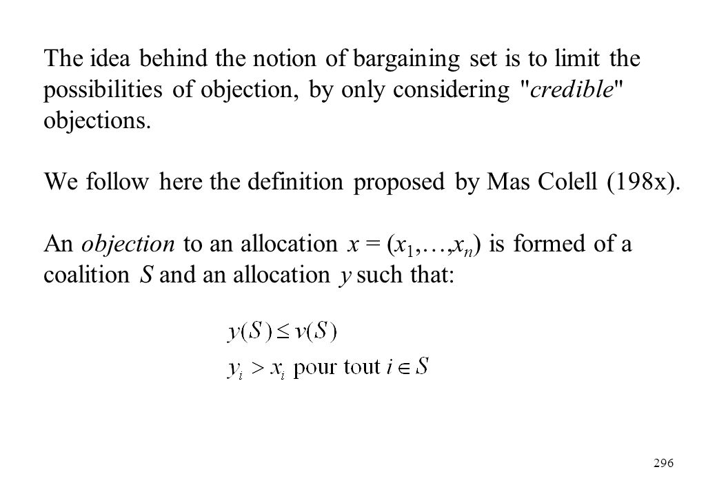 The idea behind the notion of bargaining set is to limit the possibilities of objection, by only considering credible objections.