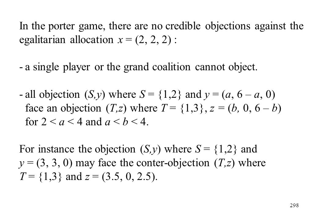 In the porter game, there are no credible objections against the egalitarian allocation x = (2, 2, 2) :