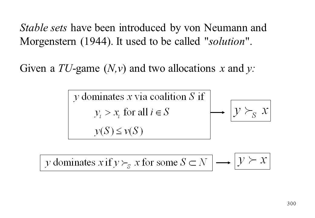 Stable sets have been introduced by von Neumann and Morgenstern (1944)