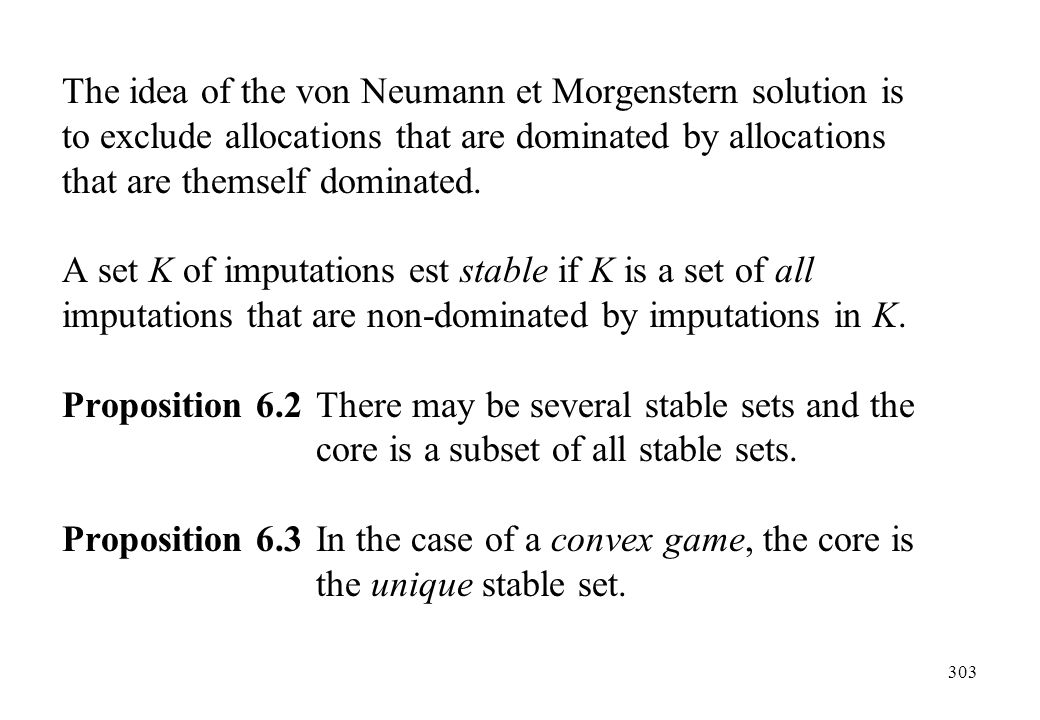 The idea of the von Neumann et Morgenstern solution is to exclude allocations that are dominated by allocations that are themself dominated.