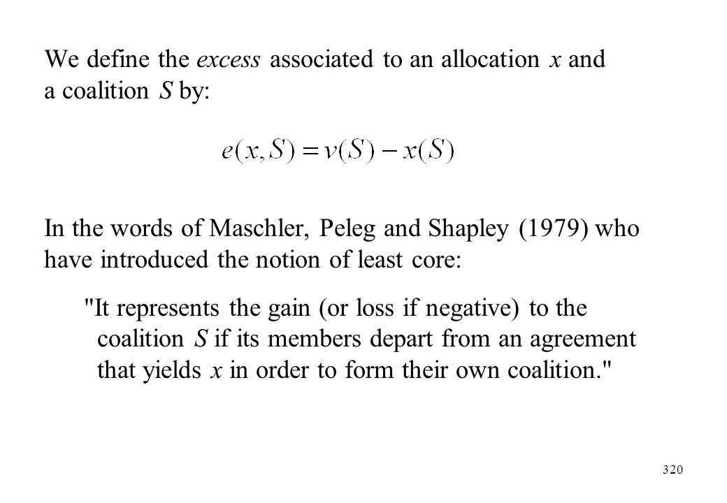 We define the excess associated to an allocation x and a coalition S by:
