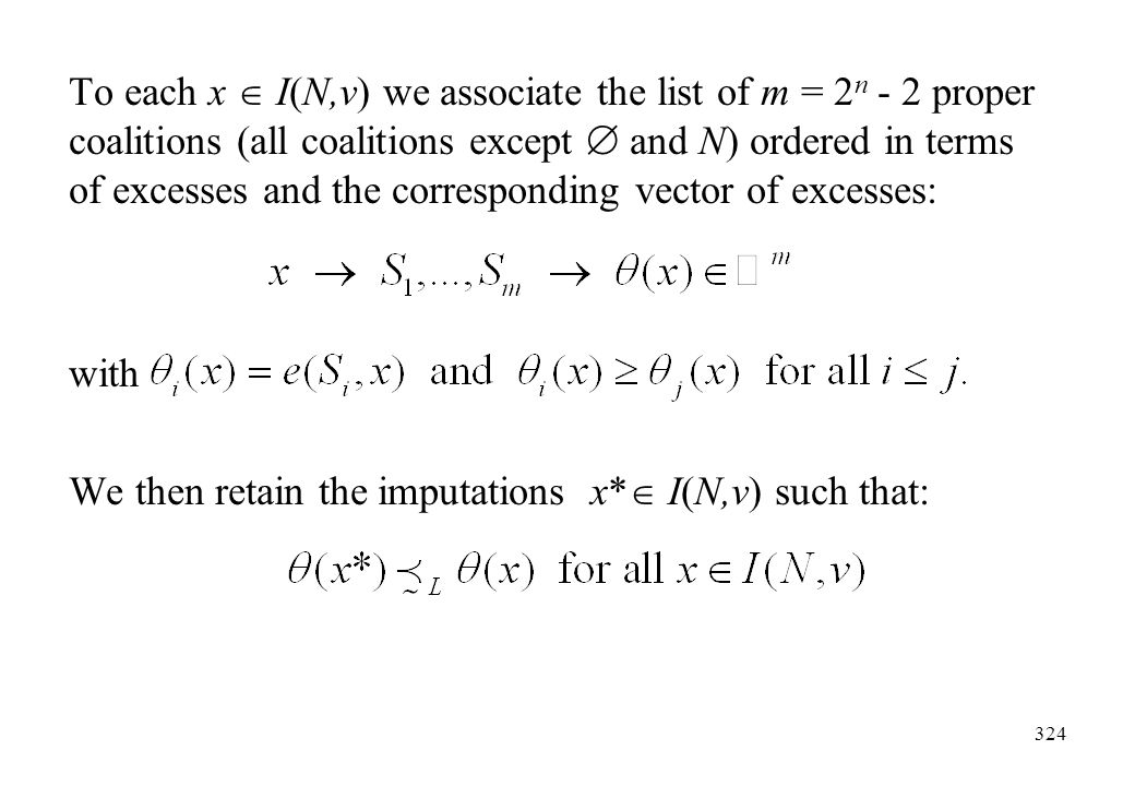 To each x  I(N,v) we associate the list of m = 2n - 2 proper coalitions (all coalitions except  and N) ordered in terms of excesses and the corresponding vector of excesses: