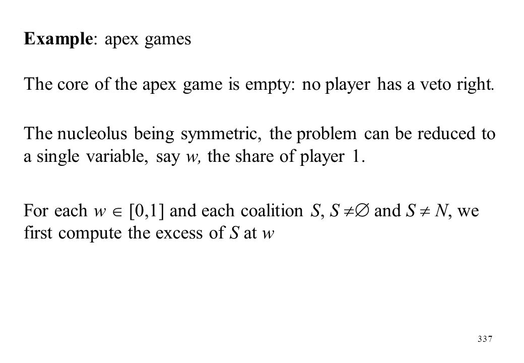 Example: apex games The core of the apex game is empty: no player has a veto right.