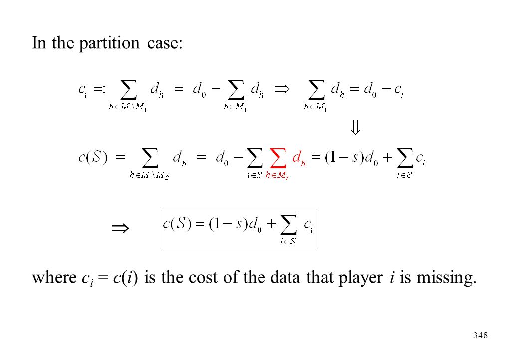 In the partition case: where ci = c(i) is the cost of the data that player i is missing. 